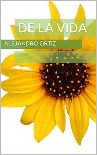 De la vida por Alejandro Ortiz