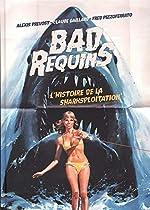 Bad Requins, l'histoire de la sharksploitation - Version collector de Alexis Prevost;Claude Gaillard;Fred Pizzoferrato