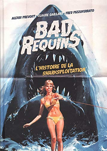Bad Requins, l'histoire de la sharksploitation - version collector par Alexis Prevost;Claude Gaillard;Fred Pizzoferrato