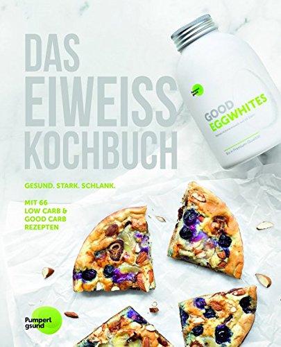 Image of Das Eiweiss Kochbuch: 66 Gesunde Rezepte mit Protein für Muskelaufbau und natürliches Abnehmen. Gute Ernährung mit Low Carb und Good Carb