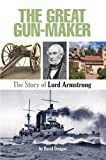 The Great Gun-Maker the Story of Lord Armstrong