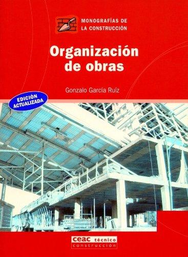 Organización de obras (Monografía de la construcción) por Gonzalo García