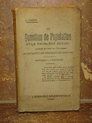 LA QUESTION DE POPULATION ET LE PROBLEME SEXUEL contenant une étude sur l'avortement. Sa nécessité, ses procédés, ses dangers