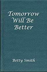 Tomorrow Will Be Better by Betty Smith (2011-04-15)