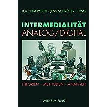 Intermedialität - Analog /Digital: Theorien, Methoden, Analysen