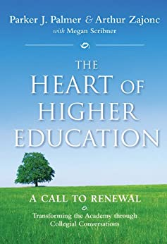The Heart of Higher Education: A Call to Renewal by [Palmer, Parker J., Zajonc, Arthur, Scribner, Megan]