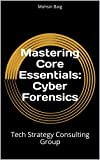Mastering Core Essentials: Cyber Forensics: Tech  Strategy Consulting Group