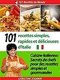 101 Recettes simples, rapides et délicieuses d'Italie [Cuisine italienne: Secrets de chefs pour des recettes simples et gourmandes] (101 Recettes du Monde) (French Edition)