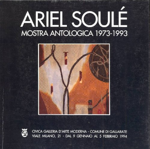 Ariel Soulè. Mostra antologica 1973-1993