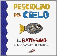 Idea Regalo - Pesciolino del cielo. Il battesimo raccontato ai bambini. Ediz. illustrata