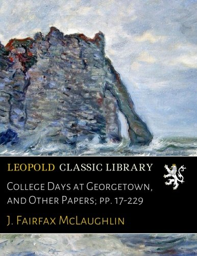 Fairfax Sammlung (College Days at Georgetown, and Other Papers; pp. 17-229)