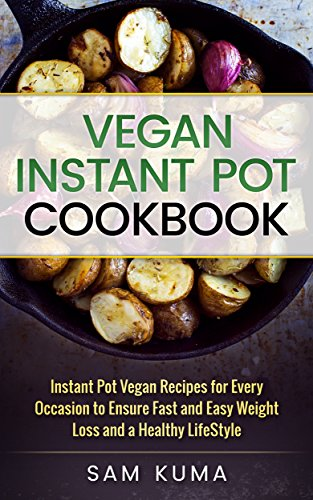 vegan-instant-pot-cookbook-instant-pot-vegan-recipes-for-every-occasion-to-ensure-fast-and-easy-weig