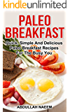 Paleo Breakfast: Quick, simple and delicious paleo breakfast recipes for the busy you (English Edition)