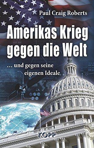 Amerikas Krieg gegen die Welt: ...und gegen seine eigenen Ideale (Soziologie Von Amerika)