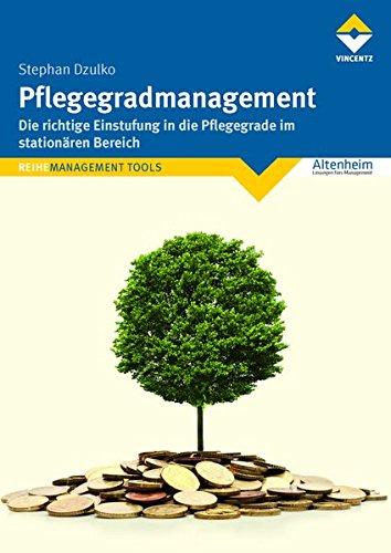 Pflegegradmanagement: Die richtige Einstufung in die Pflegegrade im stationären Bereich (REIHE MANAGEMENT TOOLS)