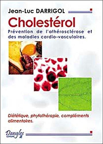 Cholestérol : Prévention de l'arthériosclérose et des maladies cardio-vasculaires : Diététiques, phytothérapie, compléments alimentaires