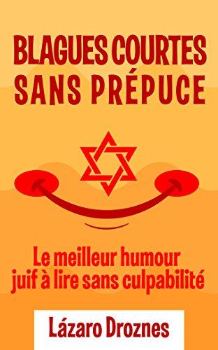 BLAGUES COURTES SANS PRÉPUCE: Le meilleur humour juif à lire sans culpabilité. Convient pour les juifs et les goym. Une contribution œcuménique pour la solidarité, la coopération et la tolérance par Lázaro Droznes