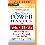 How to Be a Power Connector: The 5+50+100 for Turning Your Business Network into Profits
