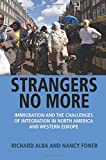 Strangers No More: Immigration and the Challenges of Integration in North America and Western Europe by Richard Alba (2015-04-27)
