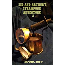 Sid And Arthur's Steampunk Adventure part 3: Only When I Arth 17