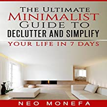 The Ultimate Minimalist Guide to Declutter and Simplify Your Life in 7 Days