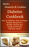 Dick's Desserts & Cookies Diabetes Cookbook: Over 40 Delicious, Easy to Prepare Diabetic Recipes For a Healthy Lifestyle that Family and Friends Will Rave ... Diabetes Cookbooks) (English Edition)