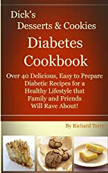 Dick's Desserts & Cookies Diabetes Cookbook: Over 40 Delicious, Easy to Prepare Diabetic Recipes For a Healthy Lifestyle that Family and Friends Will Rave ... Diabetes Cookbooks (English Edition)