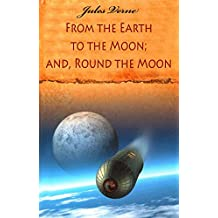 From the Earth to the Moon; and, Round the Moon (illustrated)