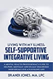 Living With My Illness:  Self-Supportive Integrative Living: A Mental Health Professional's guide to helping mentally and dually diagnosed individuals live a fulfilling life (English Edition)