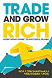 Trade and Grow Rich : Adventurous Journey to Successful trading