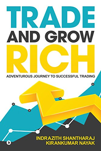 Trade and Grow Rich : Adventurous Journey to Successful trading by [Indrazith Shantharaj, Kirankumar Nayak]