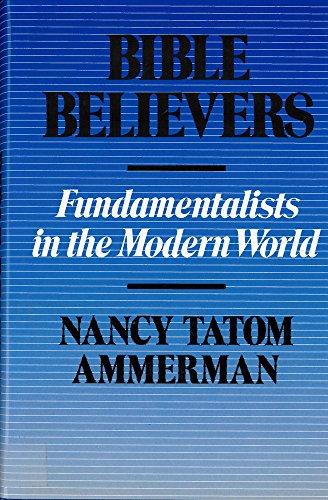 Bible Believers: Fundamentalists in the Modern World por Nancy Ammerman