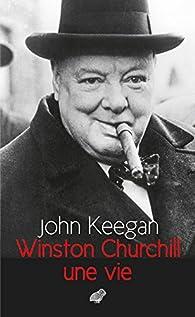Winston Churchill, une vie par John Keegan