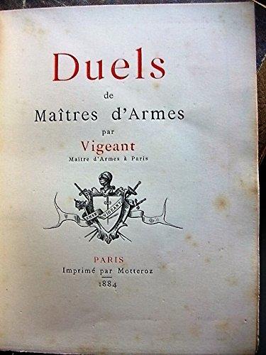 Duels de Maîtres d'Armes par Vigeant maître d'armes à Paris [auteur : [Escrime] VIGEANT Arsène] [éditeur : Imprimerie de G. Motteroz] [année : 1884]