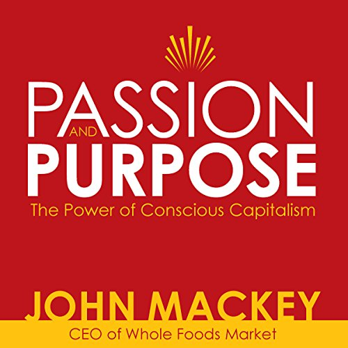 passion-and-purpose-john-mackey-ceo-of-whole-foods-market-on-the-power-of-conscious-capitalismr