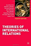 Theories of International Relations: Fourth Edition by Burchill, Scott, Linklater, Andrew, Devetak, Richard, Donnelly, Jack, Nardin, Terry, Paterson, Matthew, Reus-Smit, Christian, True, Jacqui (February 25, 2009) Paperback