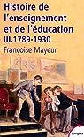 Histoire générale de l'enseignement et de l'éducation en France : Tome 3, De la Révolution à l'Ecole républicaine   by Francoise Mayeur par Mayeur