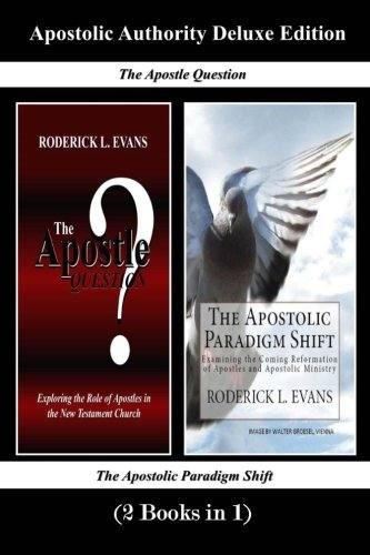 Apostolic Authority Deluxe Edition (2 Books in 1): The Apostle Question & The Apostolic Paradigm Shift (Abundant Truth Deluxe Editions) (Volume 1) by Roderick L. Evans (2014-08-18)