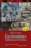 """Dschihadisten - Feldforschung in den Milieus: Die Analyse zu """"Black Box Dschihad"""" (Schriftenreihe Politik und Kultur)"""