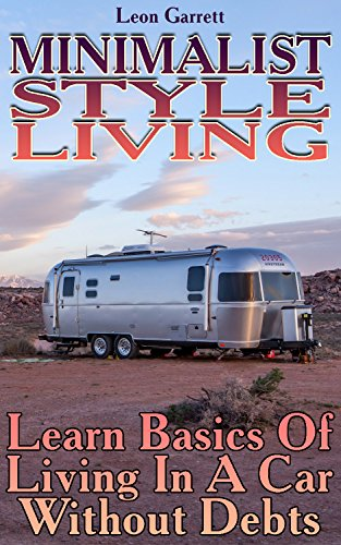 Minimalist Style Living: Learn Basics Of Living In A Car Without Debts (English Edition)