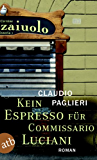 Kein Espresso für Commissario Luciani: Roman (Commisario Luciani 1)