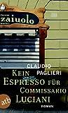 'Kein Espresso für Commissario Luciani: Roman (Commisario Luciani 1)' von Claudio Paglieri