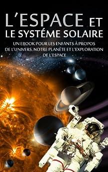 L'ESPACE et LE SYSTÉME SOLAIRE - Un eBook pour les enfants à propos de l'univers, notre planète et l'exploration de l'espace (livre pour adolescent) par [Hoffmann, Karl]
