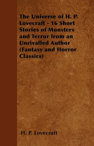The Universe of H. P. Lovecraft - 16 Short Stories of Monsters and Terror from an Unrivalled Author (Fantasy and Horror Classics) Cover Image