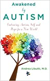 Awakened by Autism: Embracing Autism, Self, and Hope for a New World by Andrea Libutti (April 01,2015)
