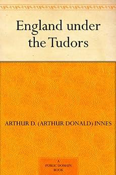 England under the Tudors by [Innes, Arthur D. (Arthur Donald)]