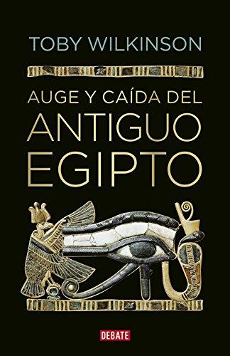 Auge y caída del antiguo Egipto (Debate) por Toby Wilkinson