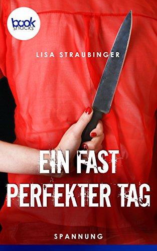 Ein fast perfekter Tag (Kurzgeschichte) (Die 'booksnacks' Kurzgeschichten Reihe)