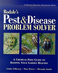 Rodale's Pest and Disease Problem Solver: A Chemical-Free Guide to Keeping Your Garden Healthy by Linda Gilkeson (2000-07-02)