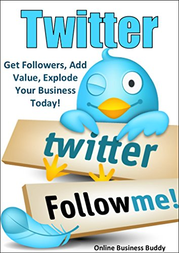 twitter-get-followers-add-value-explode-your-business-today-twitter-social-media-english-edition